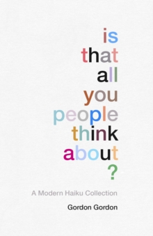 Is That All You People Think About? : A Collection of Modern Haikus, Hardback Book