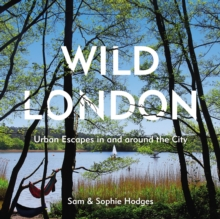 Wild London : Urban Escapes in and around the City, Paperback / softback Book