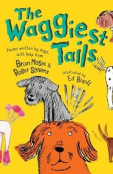 The Waggiest Tails : Poems written by dogs, Paperback / softback Book