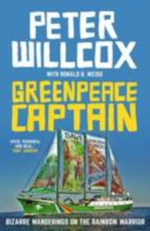 Greenpeace Captain : Bizarre Wanderings on the Rainbow Warrior, Paperback Book