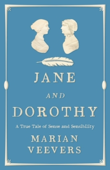 Jane and Dorothy : A True Tale of Sense and Sensibility, Paperback Book
