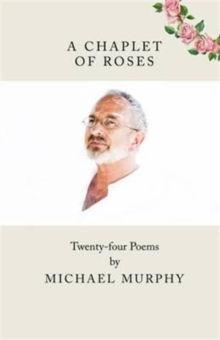 A A Chaplet of Roses : Twenty-four Poems, Paperback / softback Book