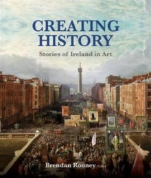 Creating History : Stories of Ireland in Art, Paperback Book
