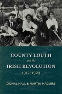 County Louth and the Irish Revolution, 1912-1923, Paperback Book