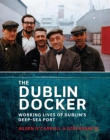 The Dublin Docker : The Working Lives of Dublin's Deep-Sea Port, Paperback Book