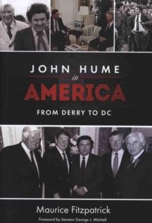 John Hume in America : From Derry to DC, Hardback Book