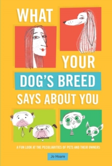 What Your Dog's Breed Says About You : A Fun Look at the Peculiarities of Pets and Their Owners, Hardback Book