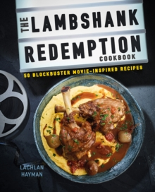 The Lambshank Redemption Cookbook : 50 Blockbuster Movie-Inspired Recipes, Hardback Book