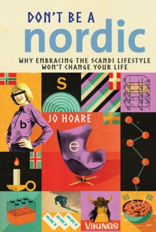Don't be a Nordic : Why Embracing the Scandi Lifestyle Won't Change Your Life, Hardback Book
