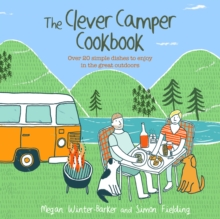 The Clever Camper Cookbook : Over 20 Simple Dishes to Enjoy in the Great Outdoors, Hardback Book