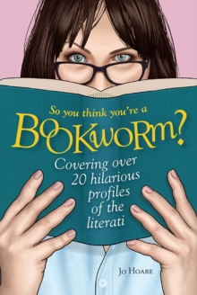 So You Think You're a Bookworm? : Over 20 Hilarious Profiles of Book Lovers-from Sci-Fi Fanatics to Romance Readers, Hardback Book