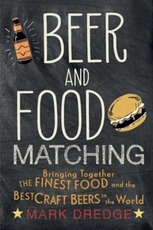 Beer and Food Matching : Bringing Together the Finest Food and the Best Craft Beers in the World, Hardback Book