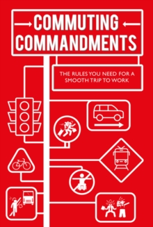 Commuting Commandments : The Rules You Need for a Smooth Journey to Work, Hardback Book