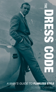 The Dress Code : A Man's Guide to Flawless Style, Hardback Book