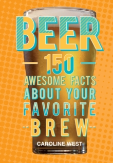 Beer : 150 Awesome Facts About Your Favorite Brew, Hardback Book