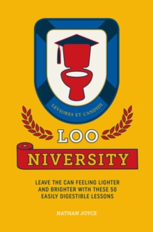 Loo-niversity : Leave the Can Feeling Lighter and Brighter with These 50 Easily Digestible Lessons, Hardback Book