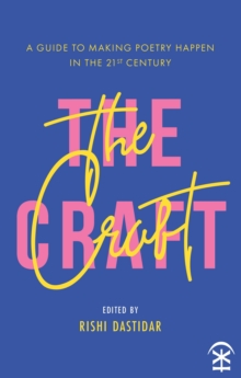 The Craft - A Guide to Making Poetry Happen in the 21st Century., Paperback / softback Book