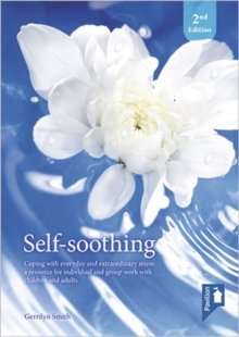 Self Soothing (2nd edition) : Coping with Everyday and Extraordinary Stress - A Resource for Individual and Group Work with Children and Adults, Paperback / softback Book