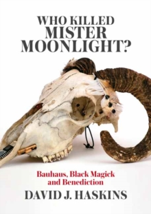 Who Killed Mister Moonlight : Bauhaus, Black Magick and Benediction, Paperback Book
