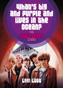 What's Big and Purple and Lives in the Ocean : The Moby Grape Story, Paperback Book