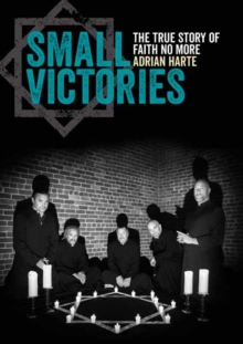 Small Victories : The True Story of Faith No More, Paperback / softback Book