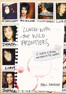 Lunch With The Wild Frontiers : A History of Britpop and Excess in 131/2 Chapters, Paperback / softback Book