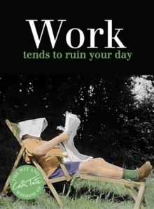 Work : Tends to Ruin Your Day, Hardback Book