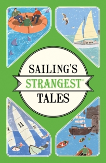Sailing's Strangest Tales : Extraordinary but true stories from over nine hundred years of sailing, Paperback / softback Book