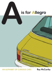 A is for Allegro : An Alphabet of Curious Cars, Hardback Book