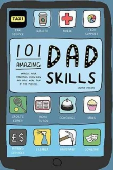 101 Amazing Dad Skills : Improve your parenting know-how and have more fun in the process, Hardback Book