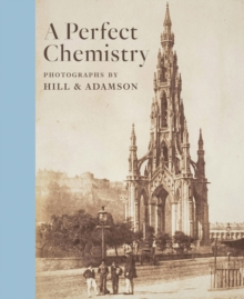 A Perfect Chemistry : Photographs by Hill and Adamson, Hardback Book