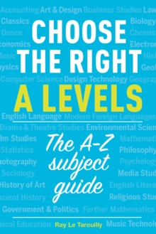 Choose the right A levels : The A-Z subject guide, Paperback Book