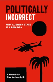 Politically Incorrect : Why a Jewish State is a Bad Idea, Paperback Book