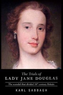 The Trials of Lady Jane Douglas : The Scandal That Divided 18th Century Britain, Paperback Book