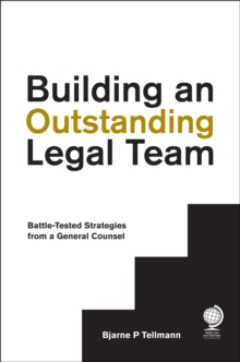 Building an Outstanding Legal Team : Battle-Tested Strategies from a General Counsel, Hardback Book