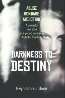 Darkness to Destiny : A powerful true story of a young woman's fight for freedom., Paperback Book