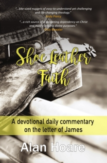 Shoe Leather Faith : A devotional daily commentary on the letter of James, Hardback Book