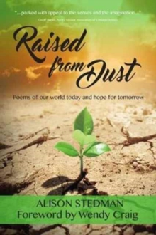 Raised from Dust : Poems of Our World Today and Hope for Tomorrow, Paperback Book