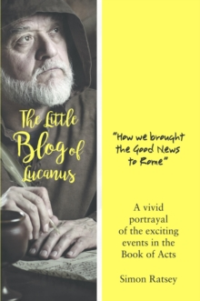 The Little Blog of Lucanus : How we brought the Good News to Rome, Paperback Book