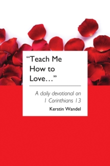 Teach Me How to Love : A daily devotional on 1 Corinthians 13, Paperback Book