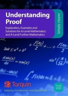 Understanding Proof : Explanation, Examples and Solutions for A-Level Mathematics and A-Level Further Mathematics, Paperback / softback Book