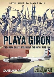 Playa Giron : The Cuban Exiles' Invasion at the Bay of Pigs 1961, Paperback Book