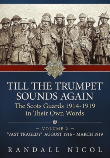 Till the Trumpet Sounds Again : The Scots Guards 1914-19 in Their Own Words 'Vast Tragedy', August 1916 - March 1919 Volume 2, Hardback Book