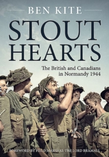 Stout Hearts : The British and Canadians in Normandy 1944, Paperback / softback Book