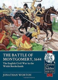 The Battle of Montgomery, 1644 : The English Civil War in the Welsh Borderlands, Paperback Book