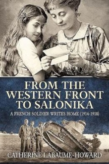 From the Western Front to Salonika : A French Soldier Writes Home (1914-1918), Paperback Book