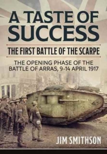 A Taste of Success : The First Battle of the Scarpe April 9-14 1917, Hardback Book