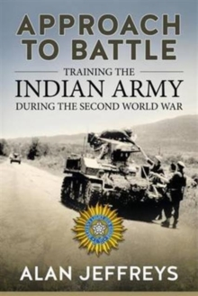 Approach to Battle : Training the Indian Army During the Second World War, Hardback Book