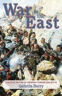 War in the East : A Military History of the Russo-Turkish War 1877-78, Paperback Book