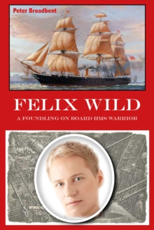 Felix Wild : A Foundling on Board HMS Warrior, EPUB eBook